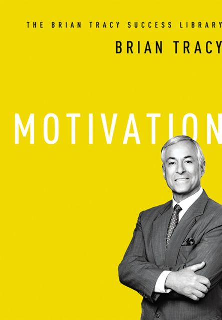 Motivation (The Brian Tracy Success Library), Brian Tracy