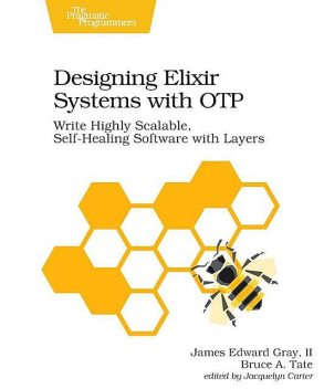 Designing Elixir Systems with OTP (for Anton Sidorov), Bruce Tate, James Gray, II