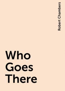 Who Goes There, Robert Chambers