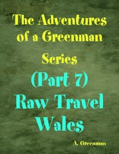 The Adventures of a Greenman Series: (Part 7) Raw Travel Wales, A Greenman