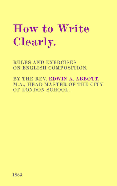 How to Write Clearly / Rules and Exercises on English Composition, Edwin Abbott
