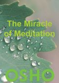 The Miracle of Meditation, Osho