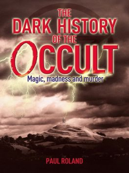 The Dark History of the Occult, Paul Roland