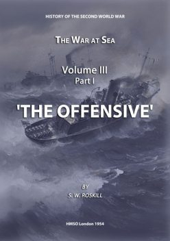 The War at Sea Volume III Part I The Offensive, Stephen Wentworth Roskill