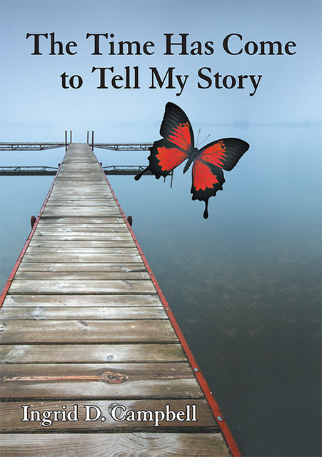 The Time Has Come to Tell My Story, Ingrid D.Campbell