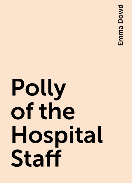 Polly of the Hospital Staff, Emma Dowd