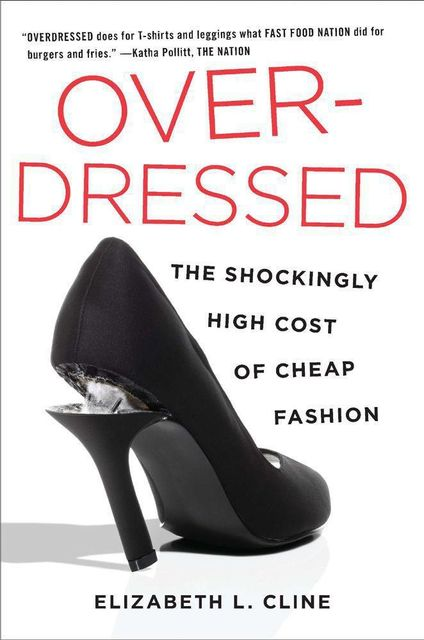 Overdressed: The Shockingly High Cost of Cheap Fashion, Elizabeth L.Cline