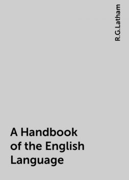 A Handbook of the English Language, R.G.Latham