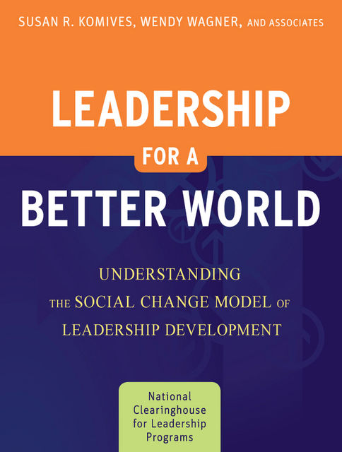 Leadership for a Better World, Wendy Wagner, Susan R.Komives