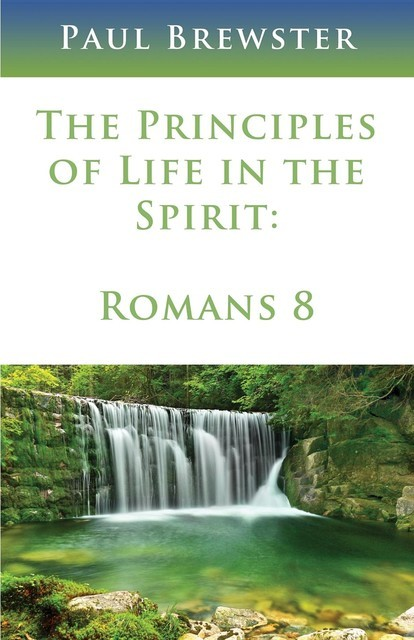 The Principles of Life in the Spirit, Paul Brewster