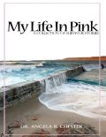 My Life In Pink, Angela B.Chester