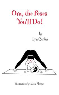 Om, the Poses You'll Do, Lyn Gerfin