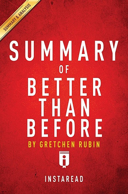 Better Than Before: by Gretchen Rubin | Key Takeaways & Analysis, Instaread