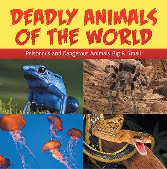 Deadly Animals Of The World: Poisonous and Dangerous Animals Big & Small, Baby Professor