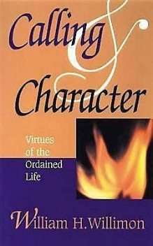 Calling & Character, William H. Willimon