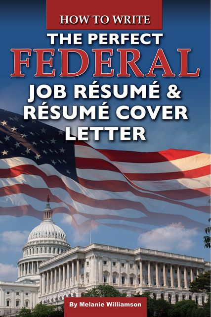 How to Write the Perfect Federal Job Resume & Resume Cover Letter, Melaine Williamson