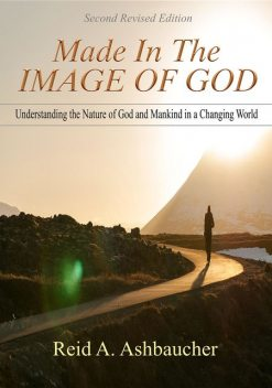 Made in the Image of God, Reid A Ashbaucher