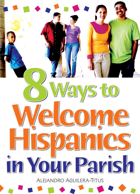 8 Ways to Welcome Hispanics in Your Parish, Alejandro Aguilera-Titus