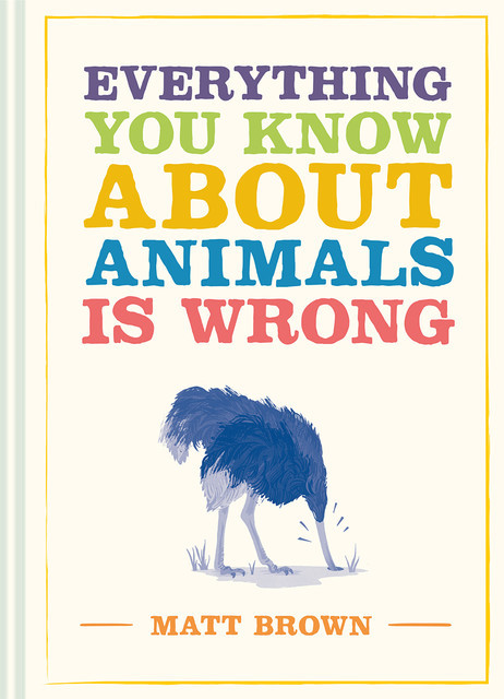 Everything You Know About Animals is Wrong, Matt Brown