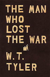 The Man Who Lost the War, W.T. Tyler