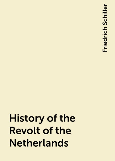History of the Revolt of the Netherlands, Friedrich Schiller