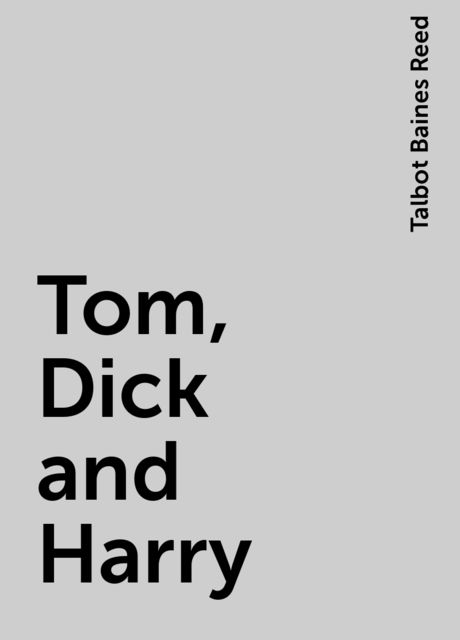 Tom, Dick and Harry, Talbot Baines Reed