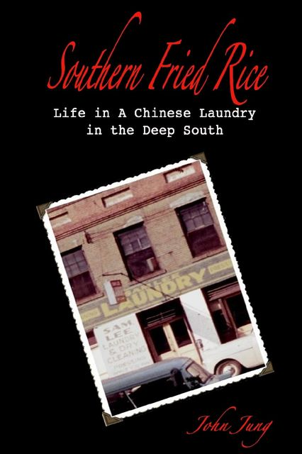 Southern Fried Rice: Life in a Chinese Laundry in the Deep South, John Jung