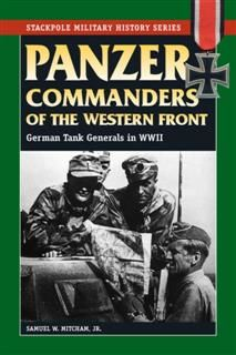 Panzer Commanders of the Western Front, Samuel W. Mitcham Jr.