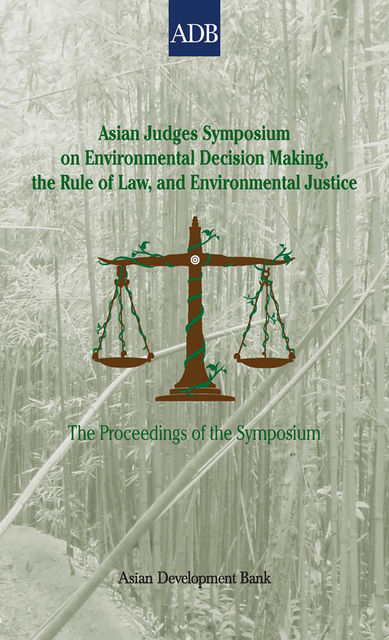 Asian Judges Symposium on Environmental Decision Making, the Rule of Law, and Environmental Justice, Asian Development Bank
