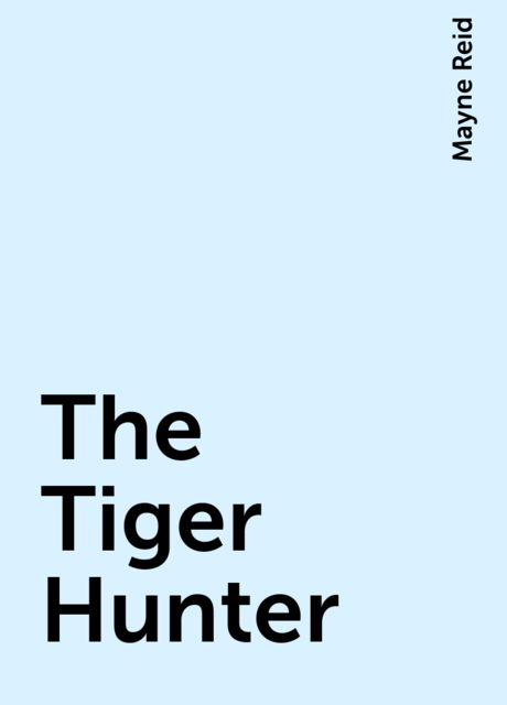 The Tiger Hunter, Mayne Reid