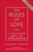 The Rules of Love: A Personal Code for Happier, More Fulfilling Relationships, Richard Templar