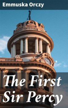 The First Sir Percy, Baroness Orczy