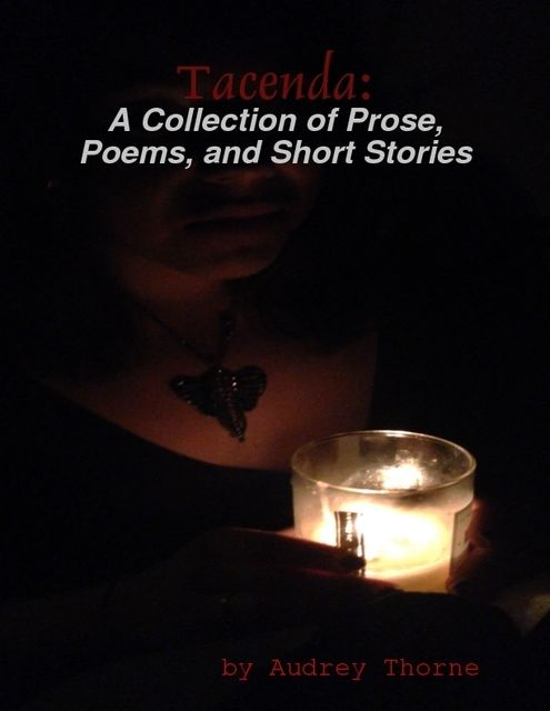 Tacenda: A Collection of Prose, Poems, and Short Stories, Audrey Thorne