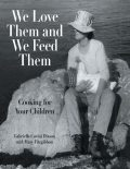 We Love Them and We Feed Them: Cooking for Your Children, Mary FitzGibbon, Gabriella Covini Dixson