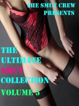 The Ultimate Smut Collection 5, Carl, Delilah, Maxwell, East, Avoi, Dayne, Fawkes, Jasmine