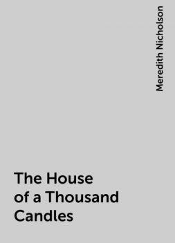 The House of a Thousand Candles, Meredith Nicholson