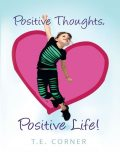 Positive Thoughts, Positive Life!, T.E.Corner