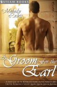 A Groom For the Earl – A Sexy Gay M/M BDSM Historical Victorian-Era Erotic Romance Short Story From Steam Books, Steam Books, Melody Lewis