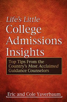 Life's Little College Admissions Insights, Eric Yaverbaum, Cole Yaverbaum