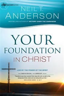 Your Foundation in Christ (Victory Series Book #3), Neil T.Anderson
