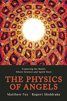 The Physics of Angels, Rupert Sheldrake, Matthew Fox