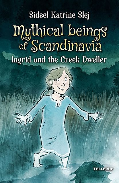 Magical Creatures in Denmark #3: Ingrid and the Creek Dweller, Sidsel Katrine Slej