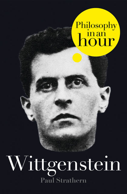 Wittgenstein: Philosophy in an Hour, Paul Strathern