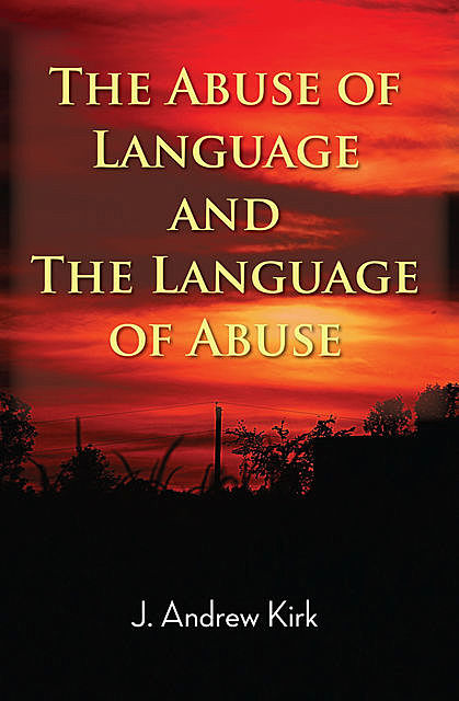 The Abuse of Language and the Language of Abuse, J. Andrew Kirk