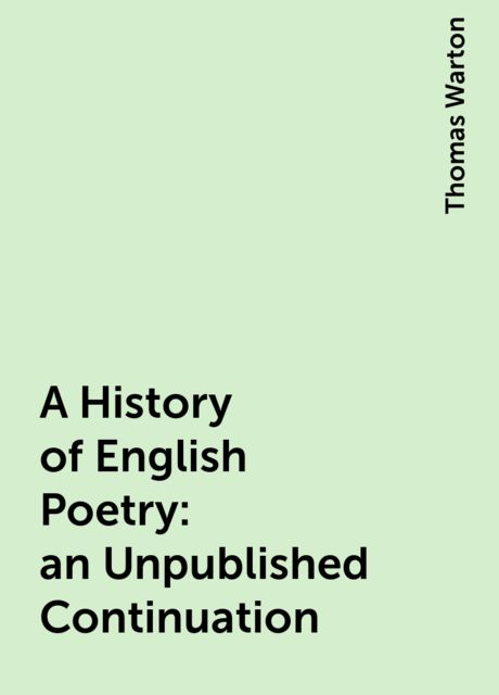 A History of English Poetry: an Unpublished Continuation, Thomas Warton
