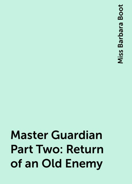 Master Guardian Part Two: Return of an Old Enemy, Miss Barbara Boot