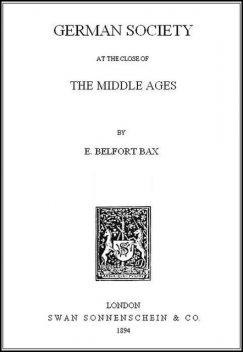 German Society at the Close of the Middle Ages, Ernest Belfort Bax