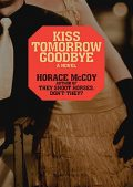 Kiss Tomorrow Goodbye, Horace McCoy