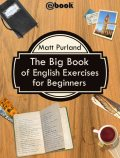The Big Book of English Exercises for Beginners, Matt Purland