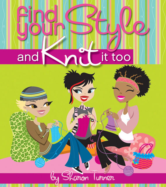 Find Your Style, and Knit It Too, Sharon Turner